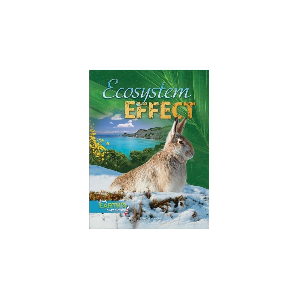 Ecosystem Effect - (Taking Earth's Temperature) by Jodie Mangor (Paperback)