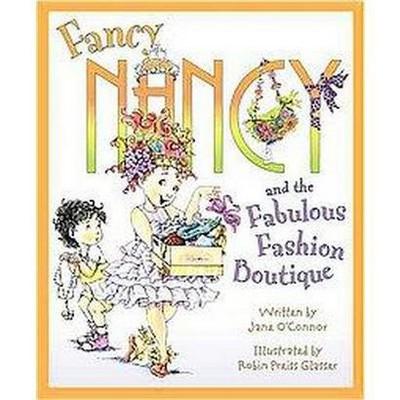 Fancy Nancy and the Fabulous Fashion Bou ( Fancy Nancy) (Hardcover) by Jane O'Connor