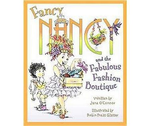 Fancy Nancy and the Fabulous Fashion Bou ( Fancy Nancy) (Hardcover) by Jane O'Connor - image 1 of 1