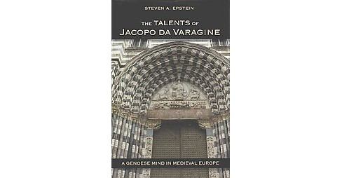 Talents of Jacopo Da Varagine : A Genoese Mind in Medieval Europe (Hardcover) (Steven A. Epstein) - image 1 of 1