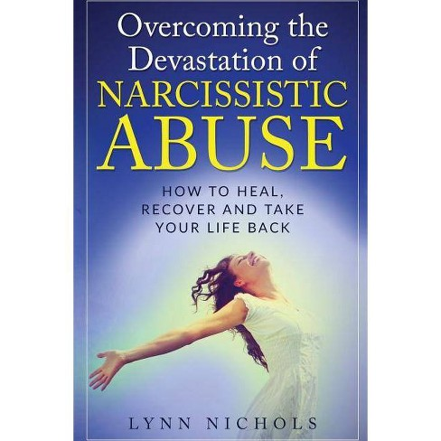 Overcoming the Devastation of Narcissistic Abuse - by Lynn Nichols  (Paperback)