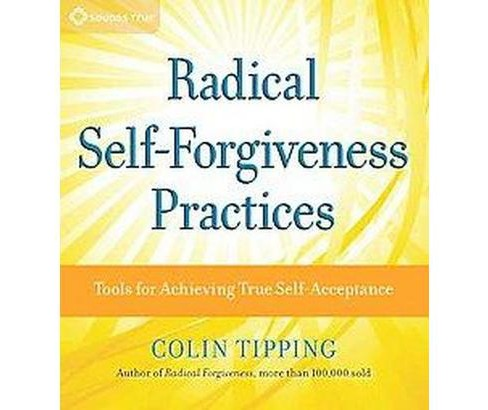 Radical Self-Forgiveness Practices : Tools for Achieving True Self-Acceptance (CD/Spoken Word) (Colin - image 1 of 1