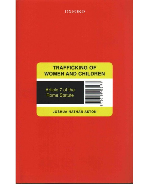 Trafficking of Women and Children : Article 7 of the Rome Statute (Hardcover) (Joshua Nathan Aston) - image 1 of 1