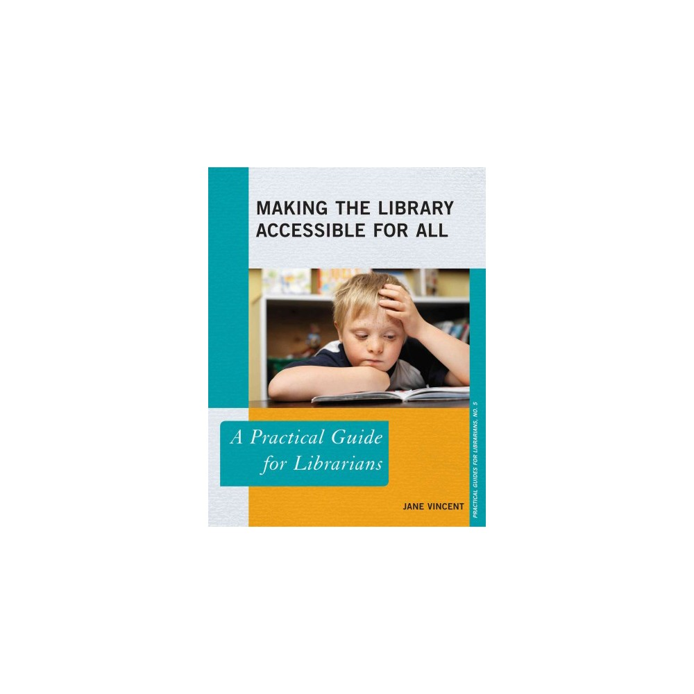 Making the Library Accessible for All ( The Practical Guides for Librarians) (Paperback)
