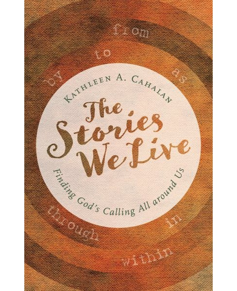 Stories We Live : Finding God's Calling All Around Us (Paperback) (Kathleen A. Cahalan) - image 1 of 1
