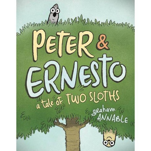 Peter & Ernesto: A Tale of Two Sloths - by  Graham Annable (Hardcover) - image 1 of 1