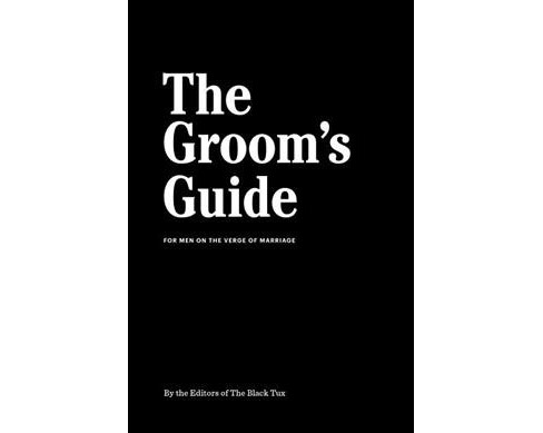 Groom's Guide : For Men on the Verge of Marriage -  by Black Tux (Hardcover) - image 1 of 1