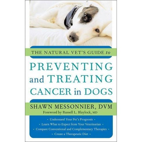 The Natural Vet's Guide to Preventing and Treating Cancer in Dogs - by  Shawn Messonnier (Paperback) - image 1 of 1