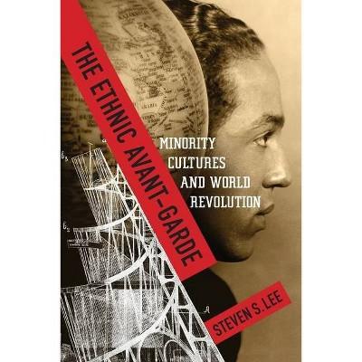 The Ethnic Avant-Garde - (Modernist Latitudes) by  Steven S Lee (Paperback)