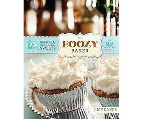 Boozy Baker : 75 Recipes for Spirited Sweets (Paperback) (Lucy Baker) - image 1 of 1