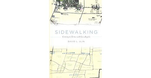 Sidewalking : Coming to Terms With Los Angeles (Hardcover) (David L. Ulin) - image 1 of 1