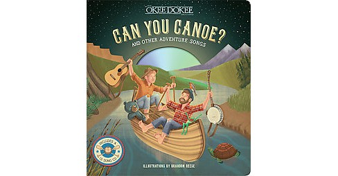 Can You Canoe? : And Other Adventure Songs (Hardcover) (Okee Dokee Brothers) - image 1 of 1