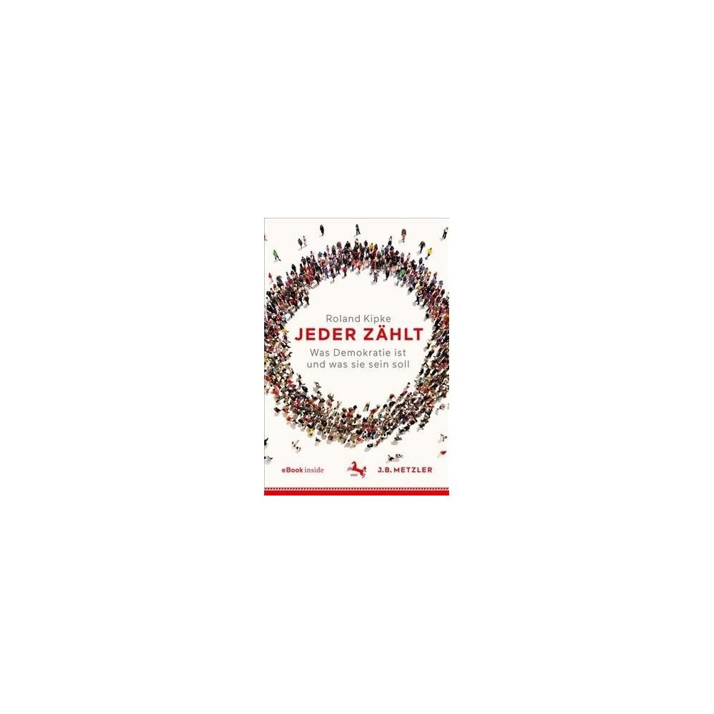 Jeder Zählt : Was Demokratie Ist Und Was Sie Sein Soll - by Roland Kipke (Hardcover)