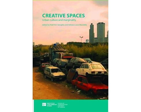Creative Spaces : Urban Culture and Marginality in Latin America -  (Paperback) - image 1 of 1