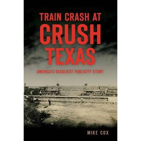 Train Crash at Crush, Texas - by  Mike Cox (Paperback) - image 1 of 1