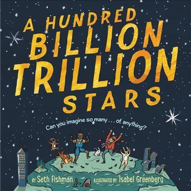 Hundred Billion Trillion Stars - by Seth Fishman (School And Library)