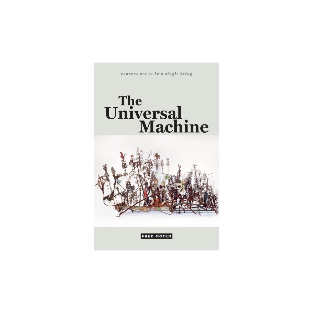 Universal Machine - (Consent Not to Be a Single Being) by Fred Moten (Hardcover)