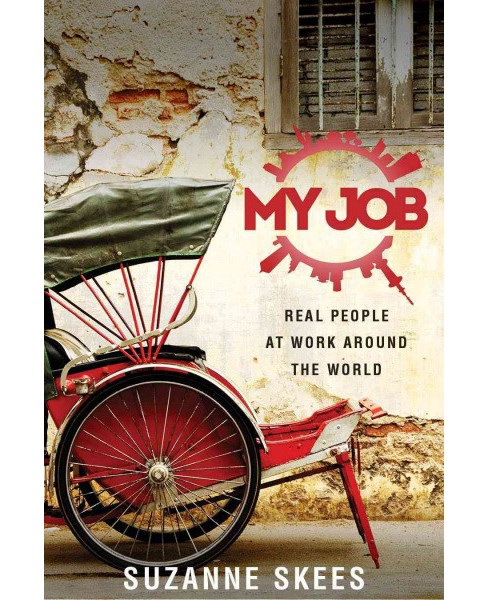 My Job : Real People at Work Around the World (Paperback) - image 1 of 1