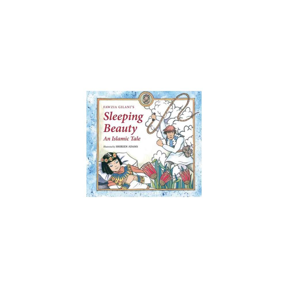 Sleeping Beauty : An Islamic Tale - (Islamic Fairy Tales) by Fawzia Gilani (Hardcover)