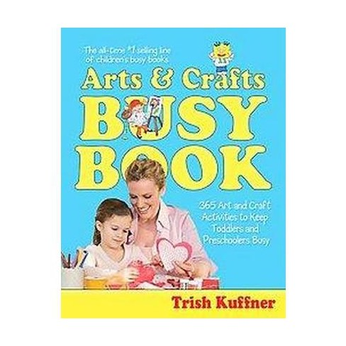 Arts And Crafts Busy Book 365 Art And Craft Activities To Keep