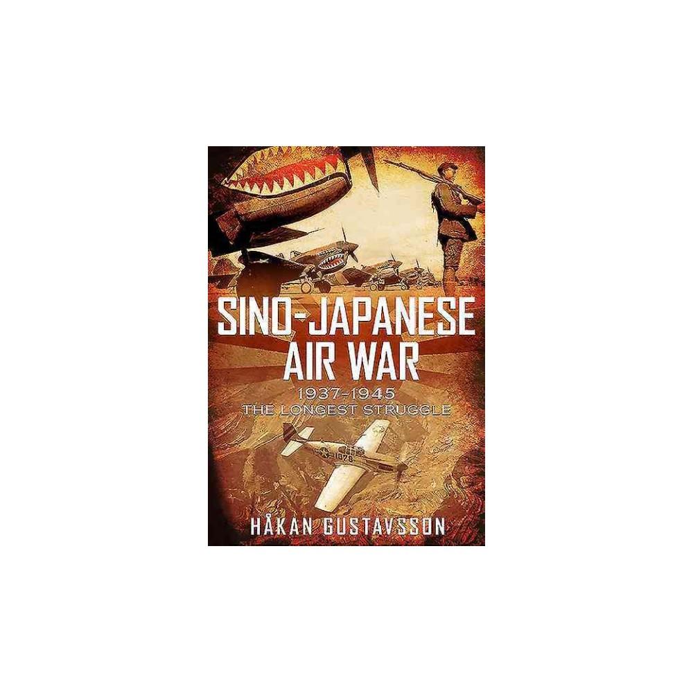 Sino-Japanese Air War 1937-1945 : The Longest Struggle (Hardcover) (Hu00e5kan Gustavsson)