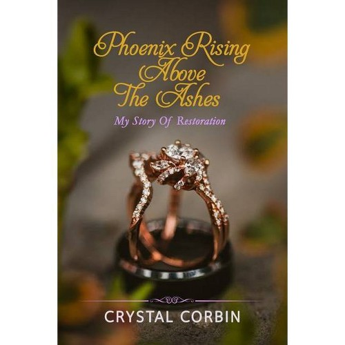 Phoenix Rising Above the Ashes - by Crystal Corbin (Paperback)