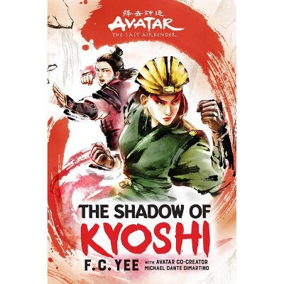 Avatar, the Last Airbender: The Shadow of Kyoshi (the Kyoshi Novels Book 2) - by  F C Yee (Paperback)