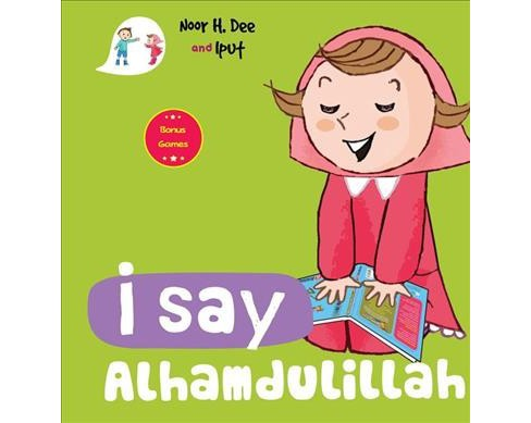 I Say Alhamdulillah -  (I Say Board Books) by Noor H. Dee (Hardcover) - image 1 of 1