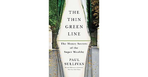 Thin Green Line : The Money Secrets of the Super Wealthy (Reprint) (Paperback) (Paul Sullivan) - image 1 of 1
