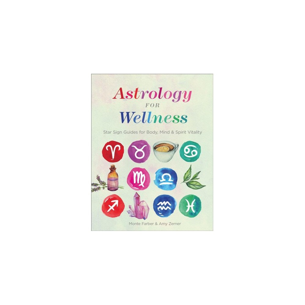 Astrology for Wellness : Star Sign Guides for Mind, Body & Spirit Vitality - (Paperback)