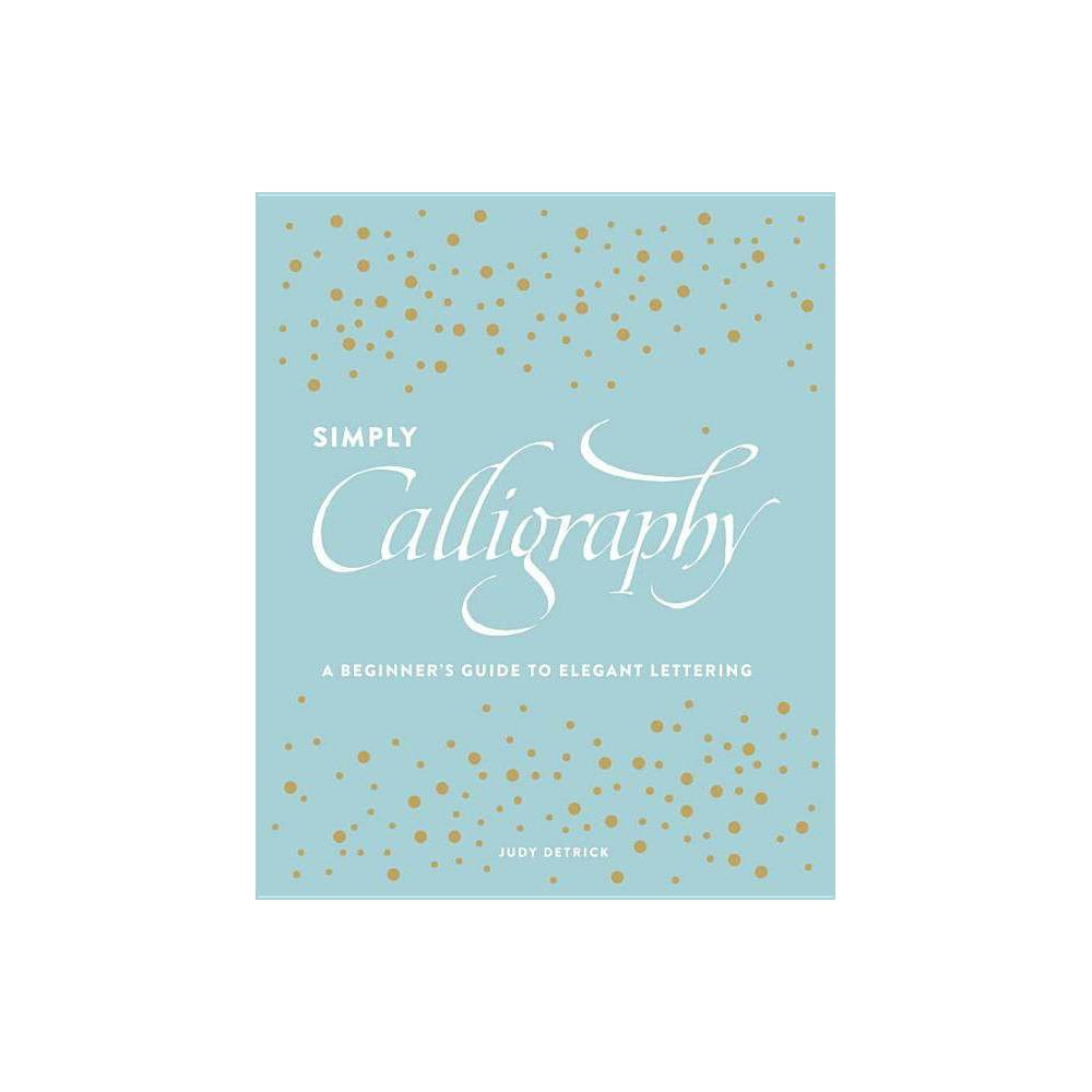 Simply Calligraphy By Judy Detrick Paperback