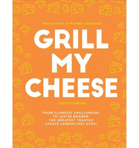 Grill My Cheese The Cookbook : From Slumdog Grillionaire to Justin Brieber: the Greatest Toasted Cheese - image 1 of 1