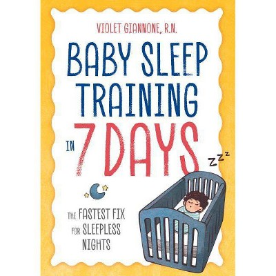 Baby Sleep Training in 7 Days - by Violet Giannone (Paperback)