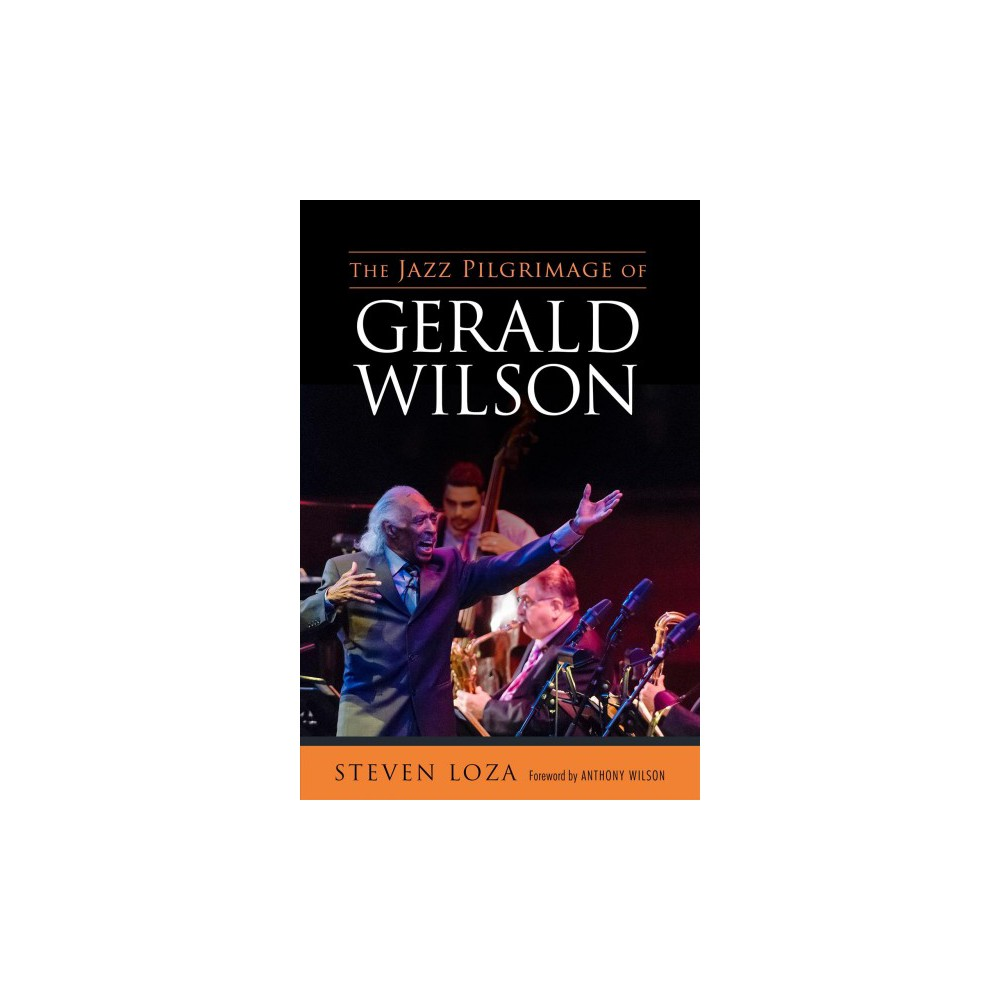 Jazz Pilgrimage of Gerald Wilson - (American Made Music) by Steven Loza (Hardcover)