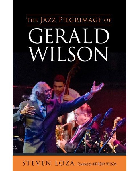 Jazz Pilgrimage of Gerald Wilson -  (American Made Music) by Steven Loza (Hardcover) - image 1 of 1