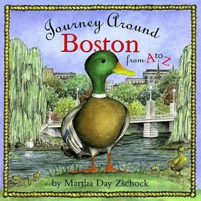 Journey Around Boston from A to Z - (Journey Around A to Z) by  Martha Zschock (Hardcover)