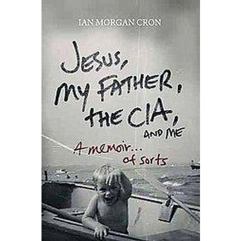 Jesus, My Father, the Cia, and Me - by  Ian Morgan Cron (Paperback) - image 1 of 1