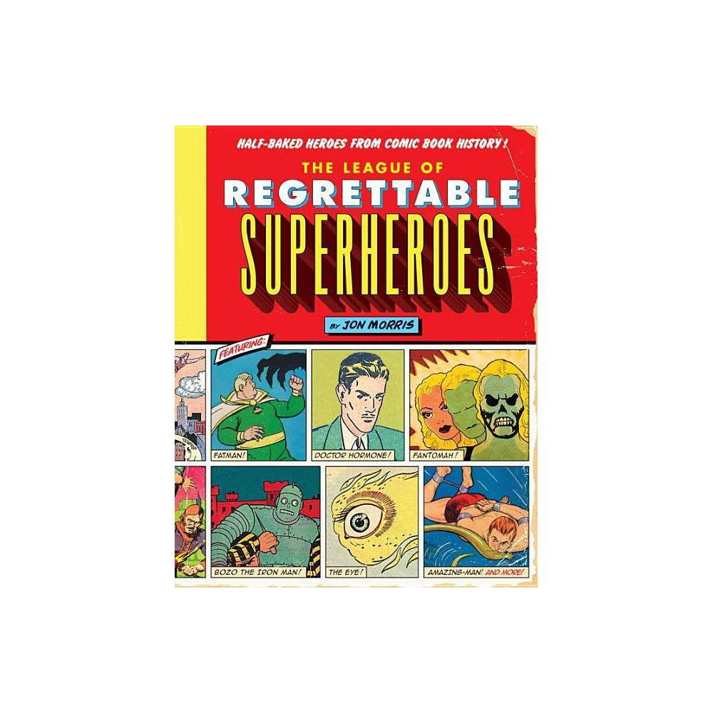 The League Of Regrettable Superheroes Comic Book History By Jon Morris Hardcover