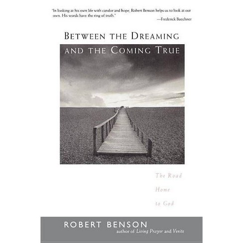 Between the Dreaming and the Coming True - by  Robert Benson (Paperback) - image 1 of 1