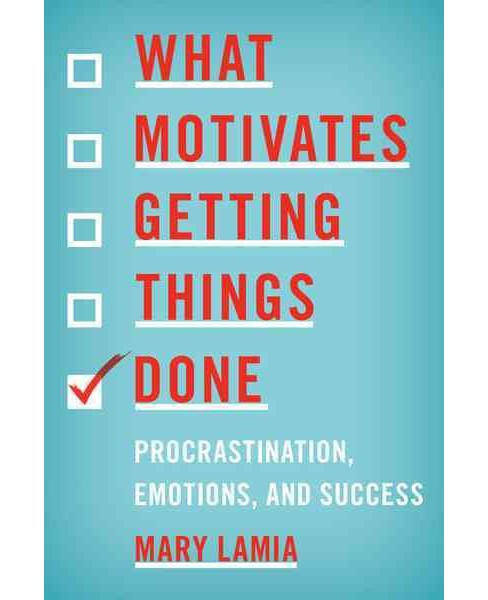 What Motivates Getting Things Done : Procrastination, Emotions, and Success -  by Mary Lamia (Hardcover) - image 1 of 1
