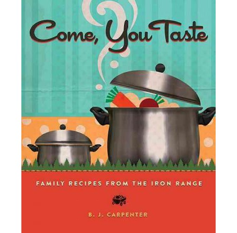 Come, You Taste : Family Recipes from the Iron Range (Paperback) (B. J. Carpenter) - image 1 of 1