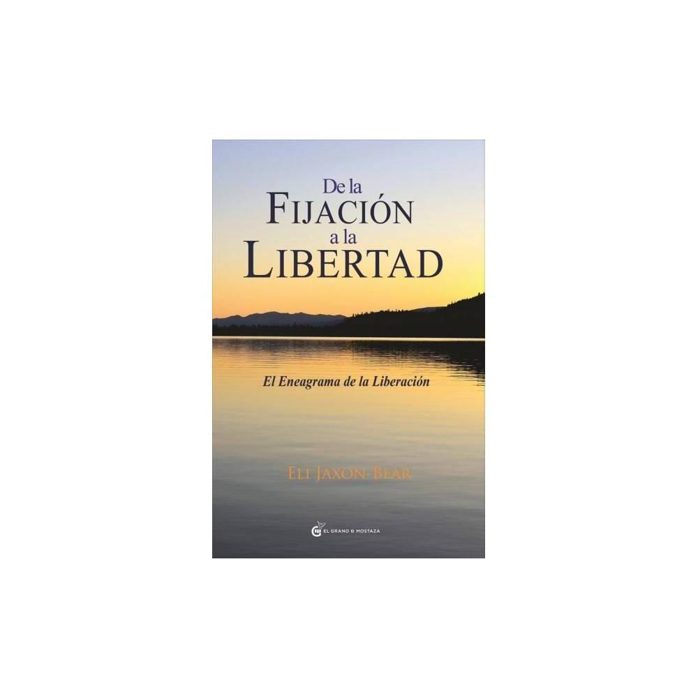 De la fijación a la libertad / From Fixation to Freedom - by Eli Jaxon-Bear (Paperback)