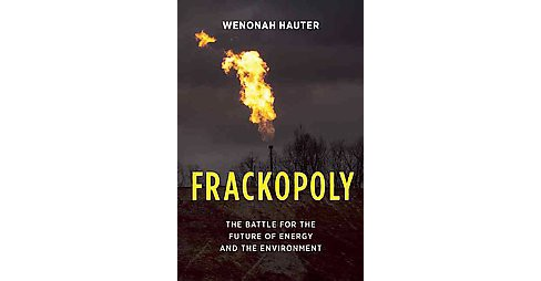 Frackopoly : The Battle for the Future of Energy and the Environment (Hardcover) (Wenonah Hauter) - image 1 of 1