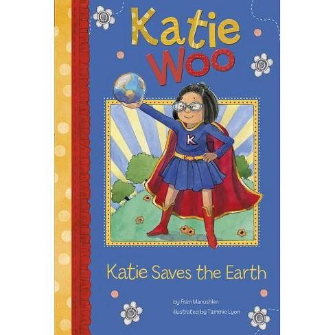 Katie Saves the Earth - (Katie Woo) by  Fran Manushkin (Paperback) - image 1 of 1