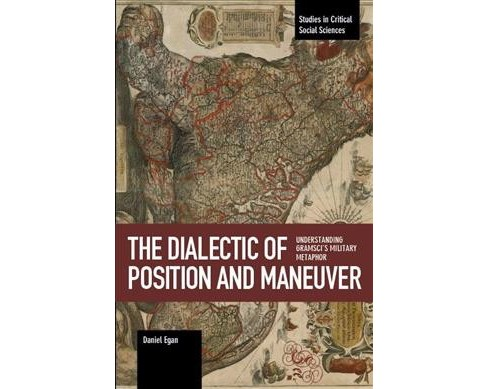 Dialectic of Position and Maneuver : Understanding Gramsci's Military Metaphor -  Reprint (Paperback) - image 1 of 1