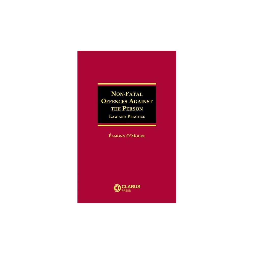 Non-fatal Offences Against the Person : Law and Practice - by Eamonn O'moore (Hardcover)