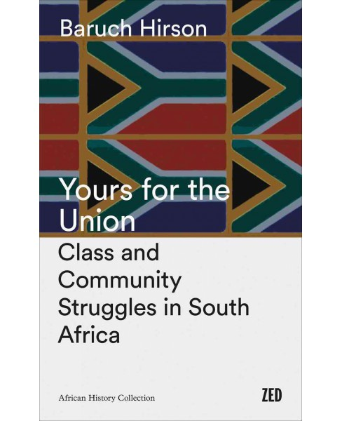 Yours for the Union : Class and Community Struggles in South Africa (Reprint) (Paperback) (Baruch - image 1 of 1