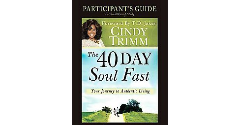 40 Day Soul Fast : Your Journey to Authentic Living - Participant's Guide (Paperback) (Dr. Cindy Trimm) - image 1 of 1