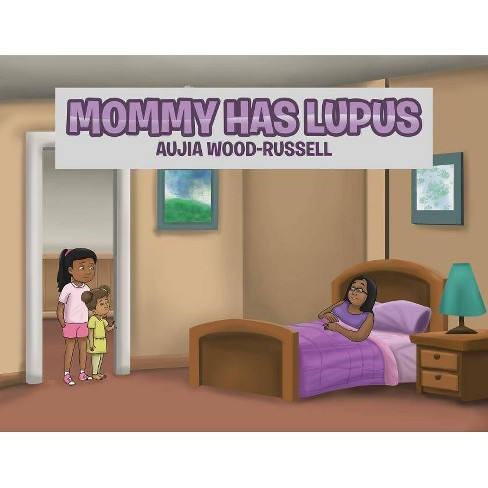 Mommy Has Lupus - by  Aujia Wood-Russell (Paperback) - image 1 of 1