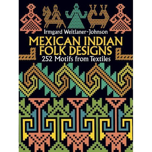 Mexican Indian Folk Designs - (Dover Pictorial Archives) by  Irmgard Weitlaner-Johnson (Paperback) - image 1 of 1
